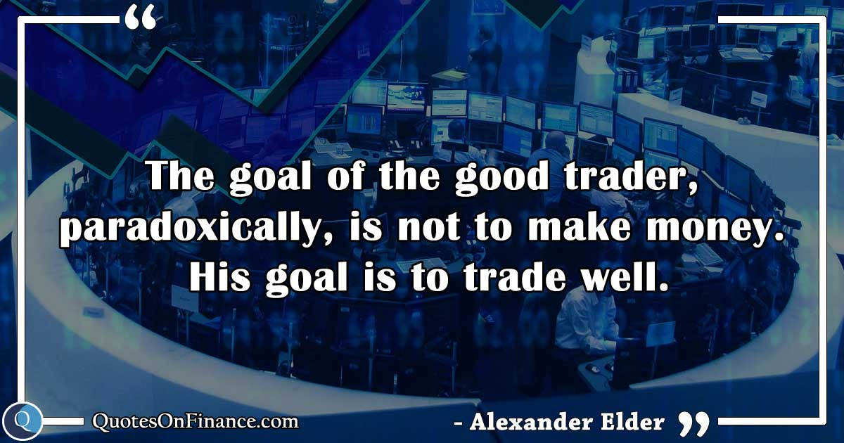 The goal of the good trader