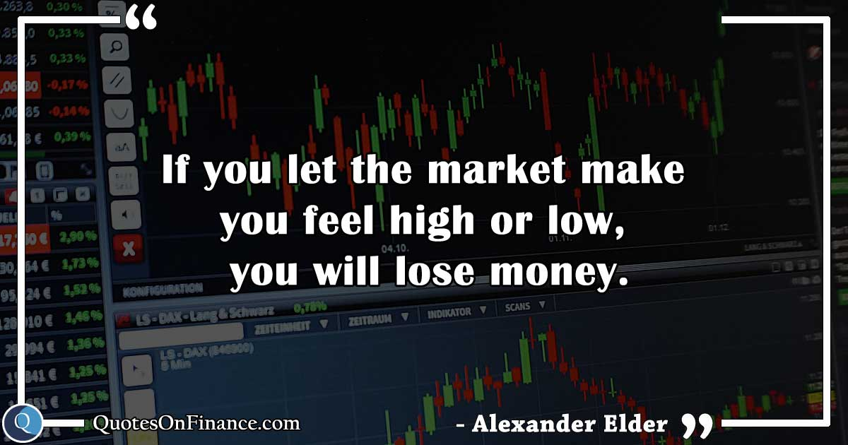 If you let the market make you feel high or low...