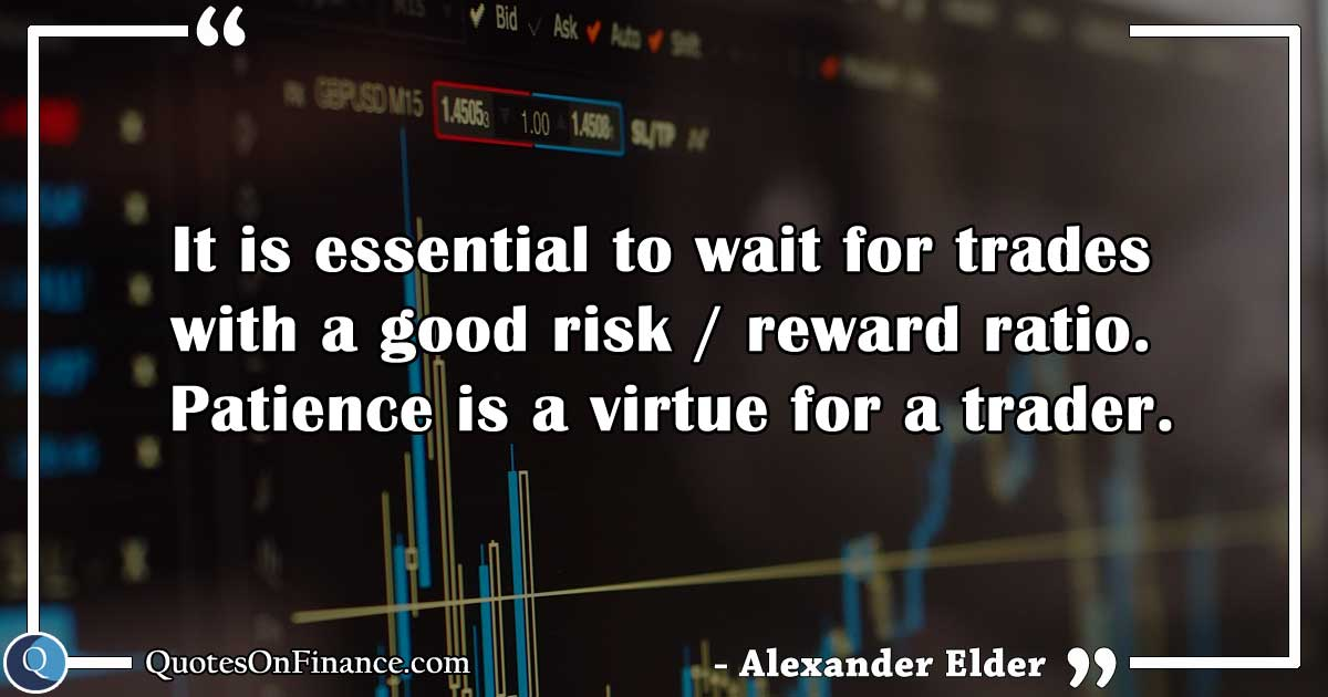 Patience is a virtue for a trader.